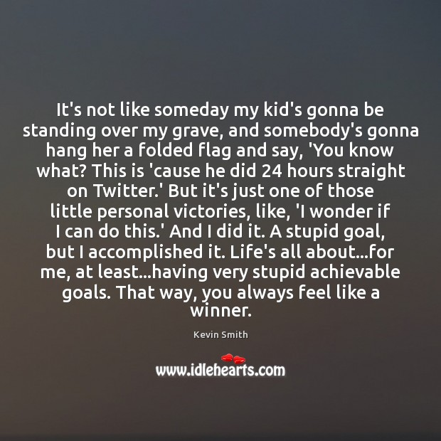 It's not like someday my kid's gonna be standing over my grave, Kevin Smith Picture Quote