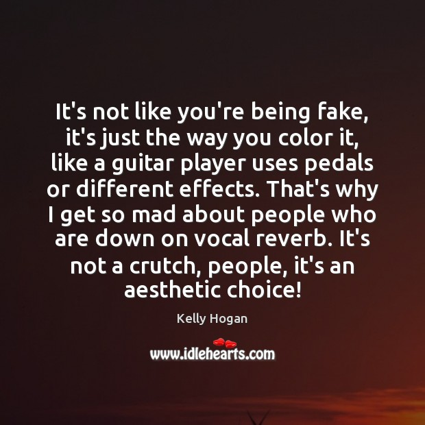 It's not like you're being fake, it's just the way you color Image