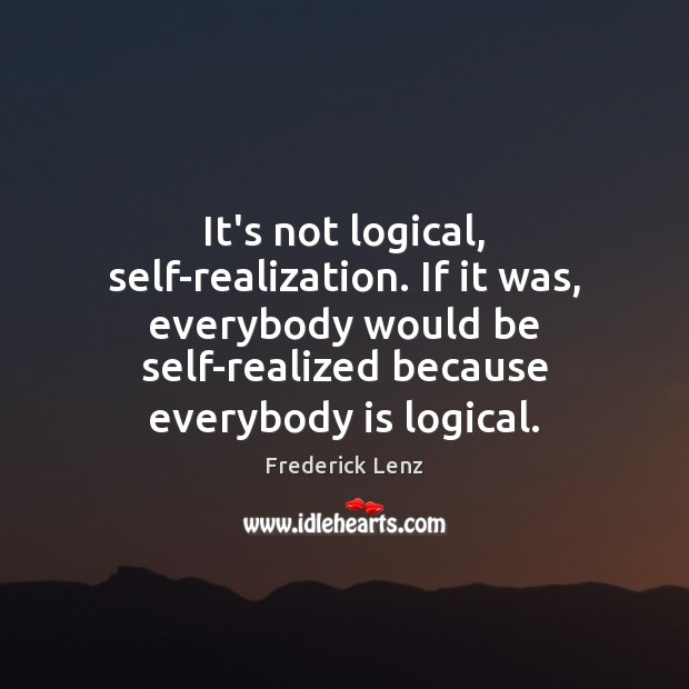 It's not logical, self-realization. If it was, everybody would be self-realized because Image