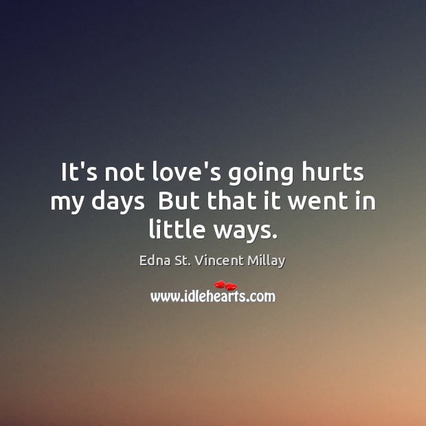 a comparison of necessity of love and survival in love is not all by edna st vincent millay