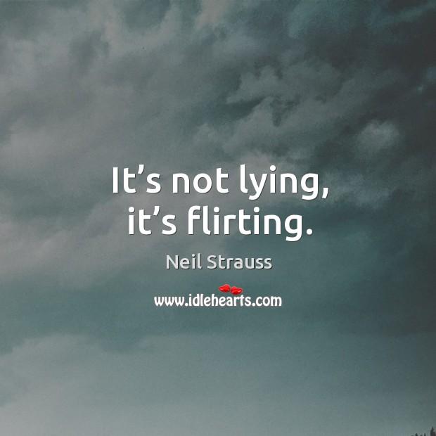 Image, It's not lying, it's flirting.