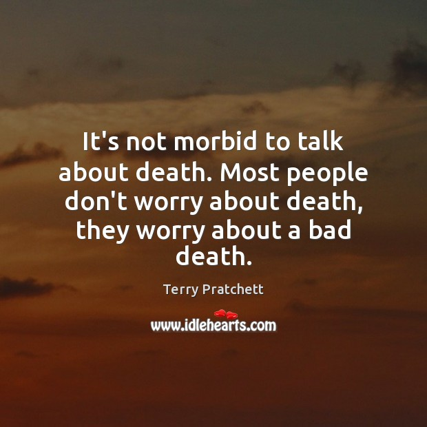 It's not morbid to talk about death. Most people don't worry about Image