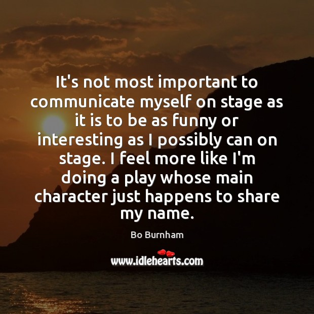 It's not most important to communicate myself on stage as it is Image