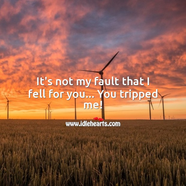 It's not my fault that I fell for you… You tripped me! Flirty Quotes Image