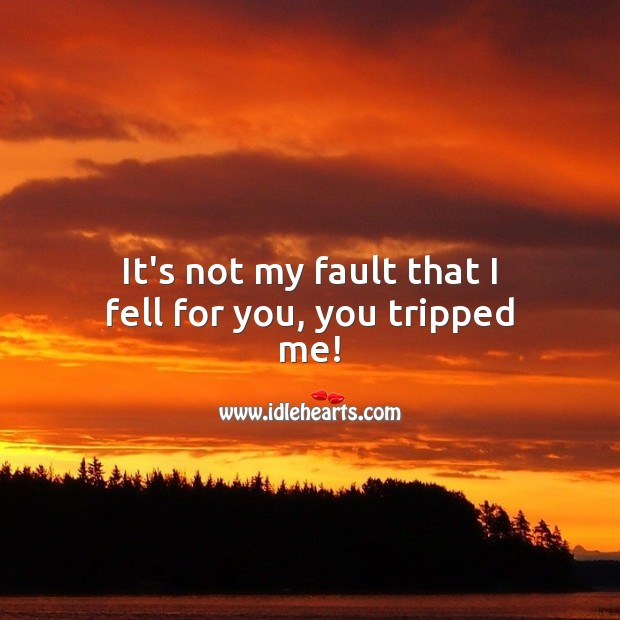 It's not my fault that I fell for you Flirt Messages Image