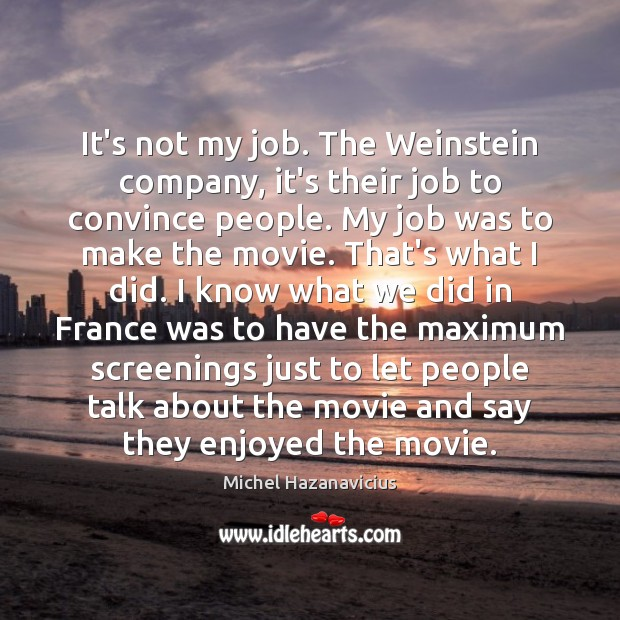 It's not my job. The Weinstein company, it's their job to convince Image