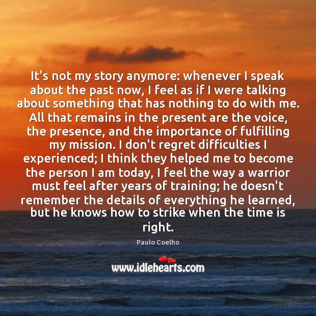 Image, It's not my story anymore: whenever I speak about the past now,