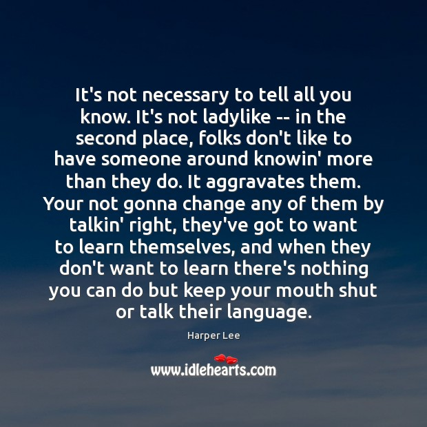 It's not necessary to tell all you know. It's not ladylike — Harper Lee Picture Quote