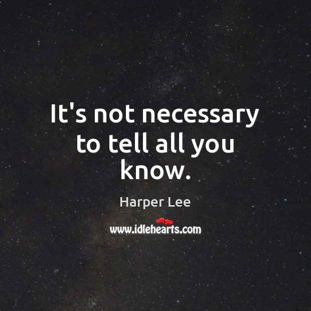 It's not necessary to tell all you know. Image