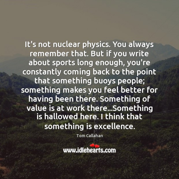 It's not nuclear physics. You always remember that. But if you write Image