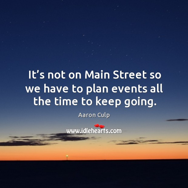 Image, It's not on main street so we have to plan events all the time to keep going.