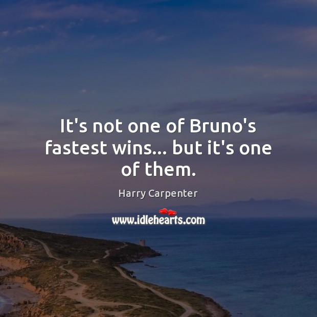 Image, It's not one of Bruno's fastest wins… but it's one of them.