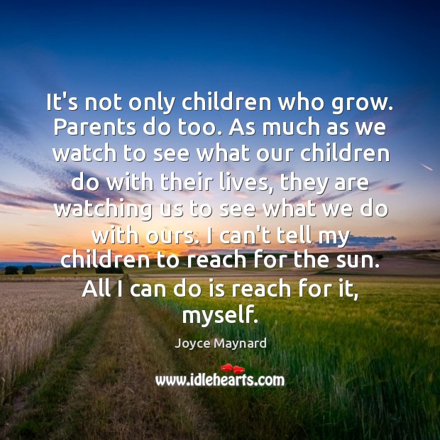 It's not only children who grow. Parents do too. As much as Image