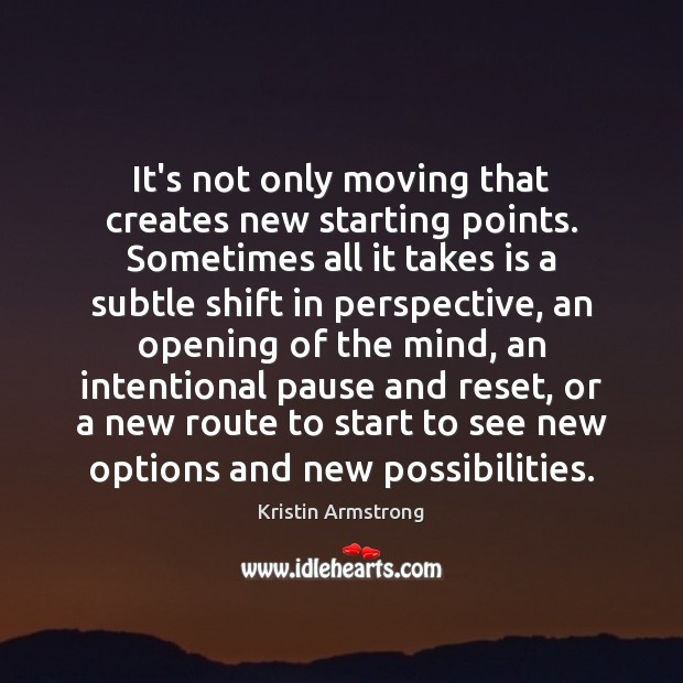 It's not only moving that creates new starting points. Sometimes all it Image