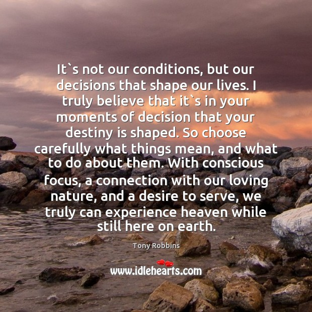 Image, It`s not our conditions, but our decisions that shape our lives.