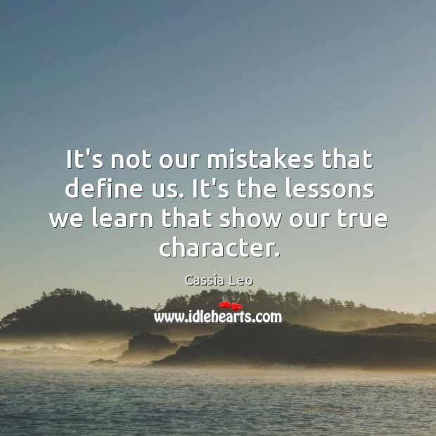 It's not our mistakes that define us. It's the lessons we learn Cassia Leo Picture Quote