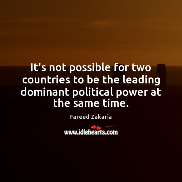 It's not possible for two countries to be the leading dominant political Fareed Zakaria Picture Quote