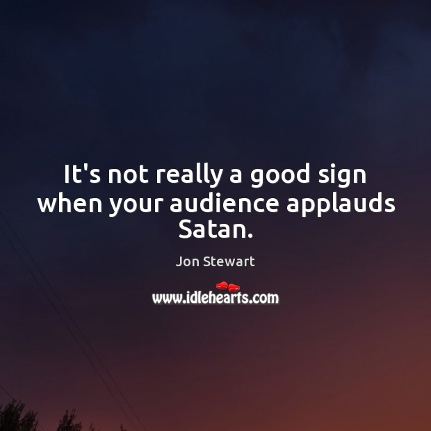 It's not really a good sign when your audience applauds Satan. Image