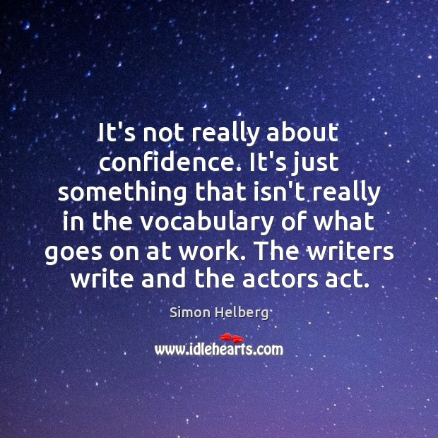 It's not really about confidence. It's just something that isn't really in Image
