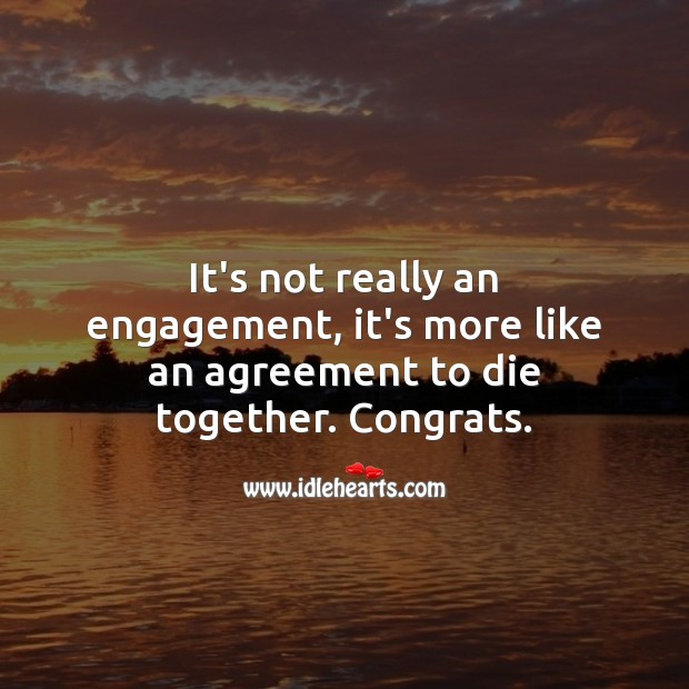 It's not really an engagement, it's more like an agreement to die together. Engagement Quotes Image