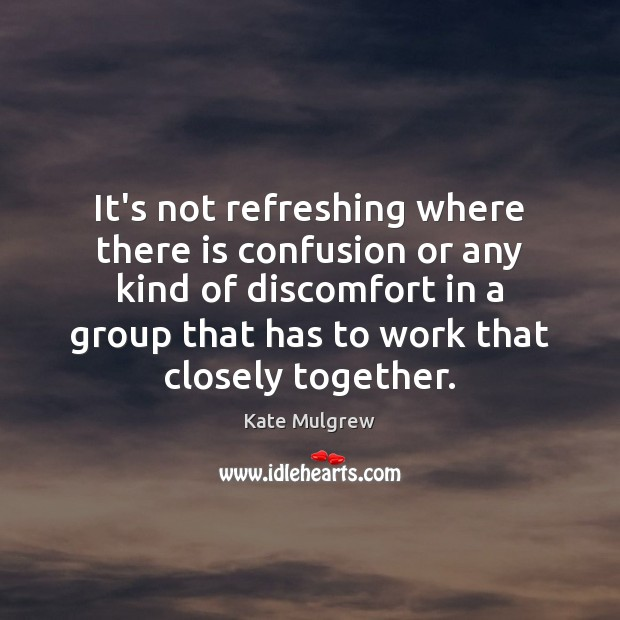 It's not refreshing where there is confusion or any kind of discomfort Kate Mulgrew Picture Quote