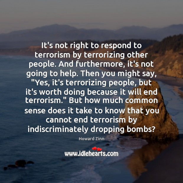 It's not right to respond to terrorism by terrorizing other people. And Image