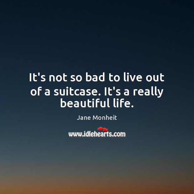 Image, It's not so bad to live out of a suitcase. It's a really beautiful life.