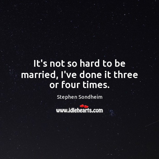 It's not so hard to be married, I've done it three or four times. Image
