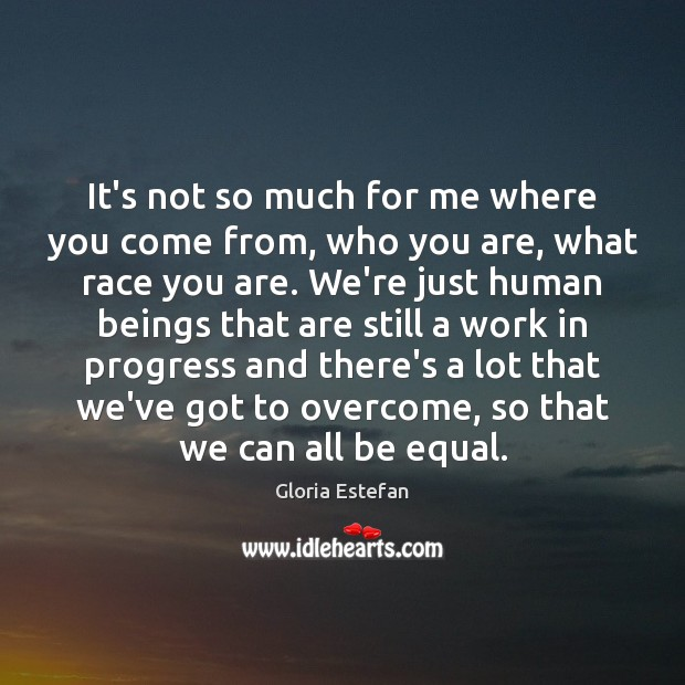 It's not so much for me where you come from, who you Progress Quotes Image