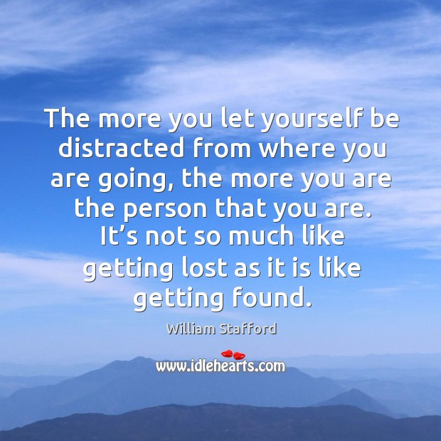It's not so much like getting lost as it is like getting found. Image