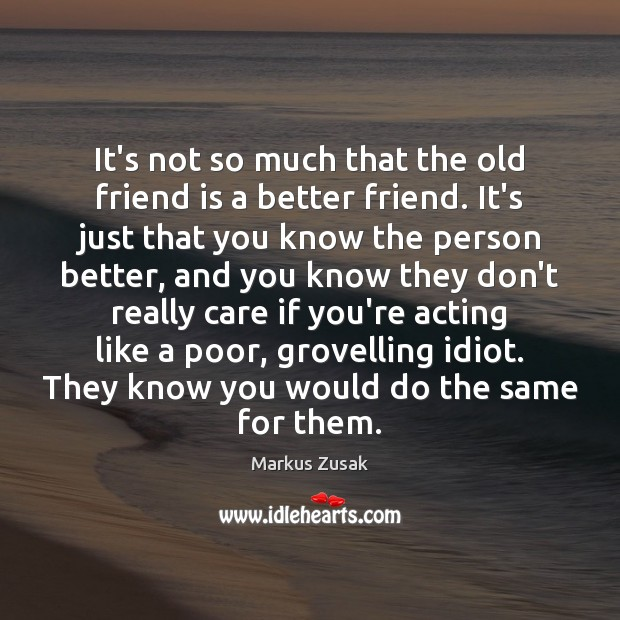 Image about It's not so much that the old friend is a better friend.