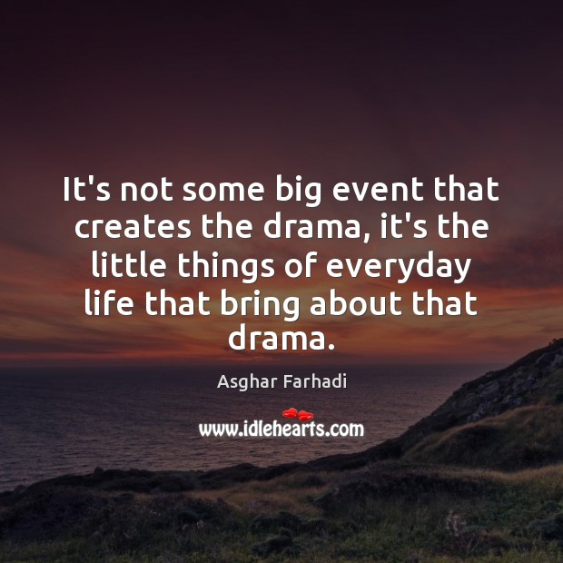 It's not some big event that creates the drama, it's the little Image