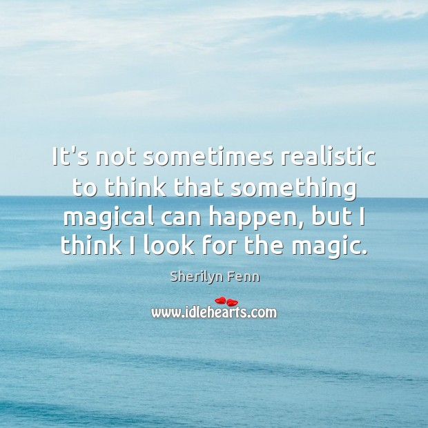 It's not sometimes realistic to think that something magical can happen, but Image