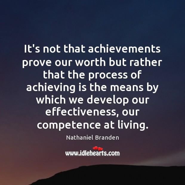 It's not that achievements prove our worth but rather that the process Image