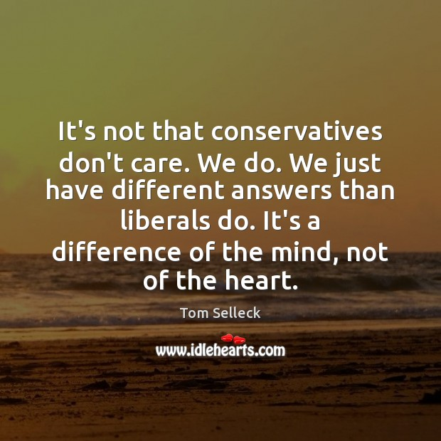 It's not that conservatives don't care. We do. We just have different Image