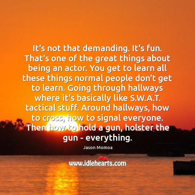 It's not that demanding. It's fun. That's one of the great things Image
