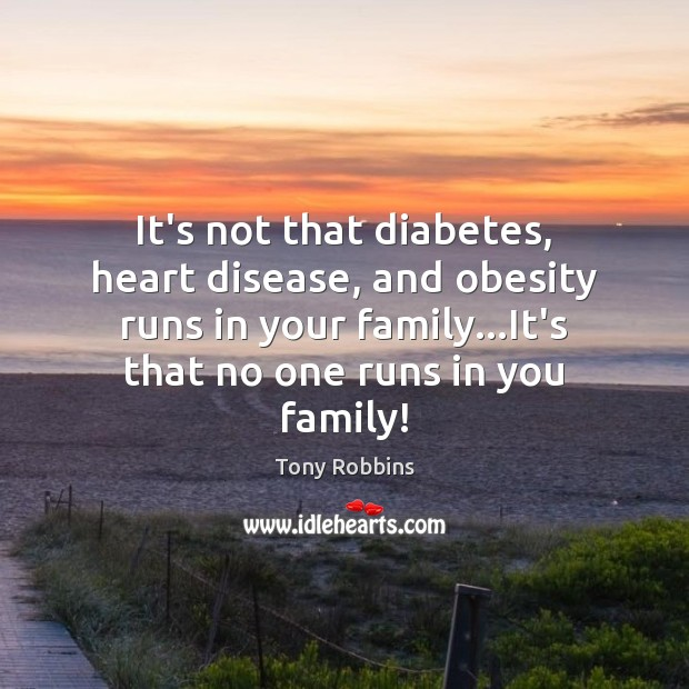 Image, It's not that diabetes, heart disease, and obesity runs in your family…
