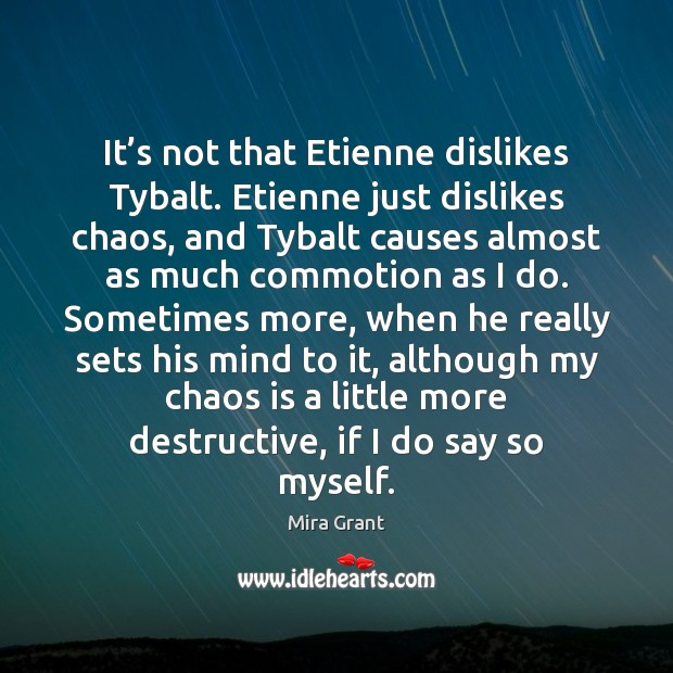It's not that Etienne dislikes Tybalt. Etienne just dislikes chaos, and Image