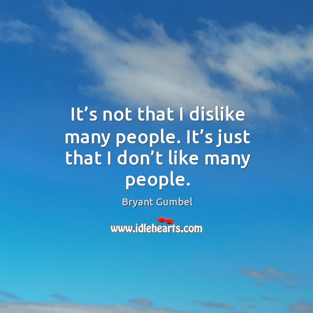 Image, It's not that I dislike many people. It's just that I don't like many people.