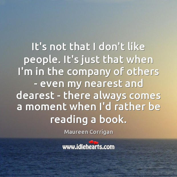 It's not that I don't like people. It's just that when I'm Image