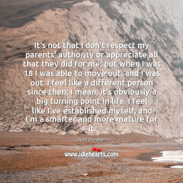 It's not that I don't respect my parents' authority or appreciate all Ryan Sheckler Picture Quote