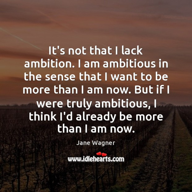 It's not that I lack ambition. I am ambitious in the sense Image