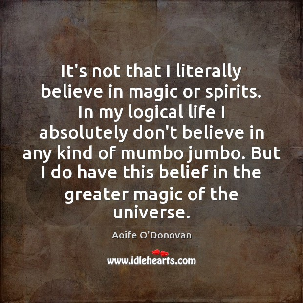 It's not that I literally believe in magic or spirits. In my Image