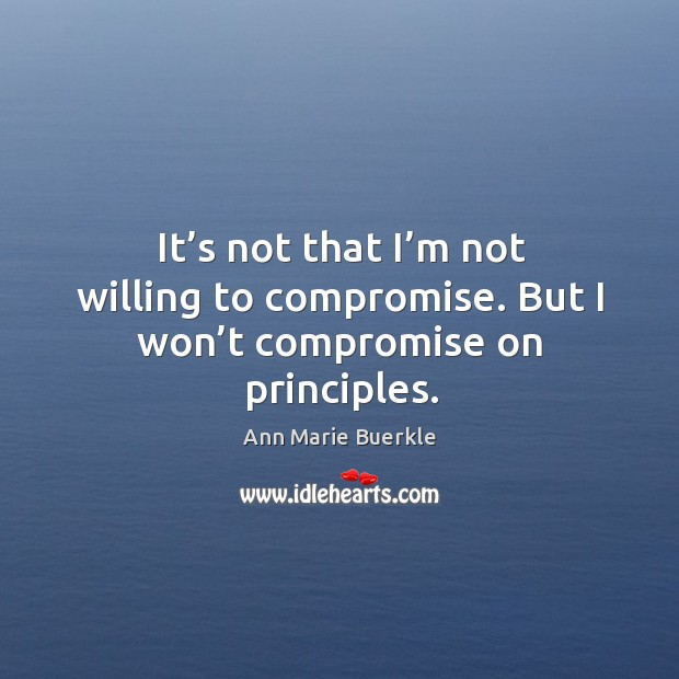 Image, It's not that I'm not willing to compromise. But I won't compromise on principles.