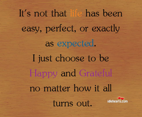 It's Not That Life Has Been Easy, Perfect, Or Exactly As…