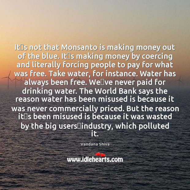 It's not that Monsanto is making money out of the blue. Image