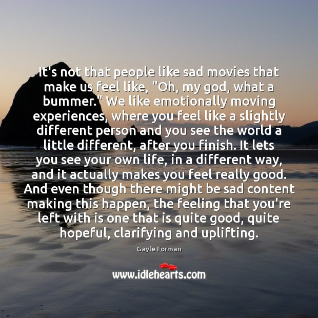"""It's not that people like sad movies that make us feel like, """" Image"""