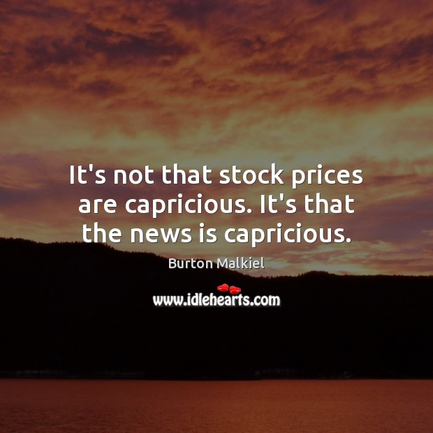 Image, It's not that stock prices are capricious. It's that the news is capricious.