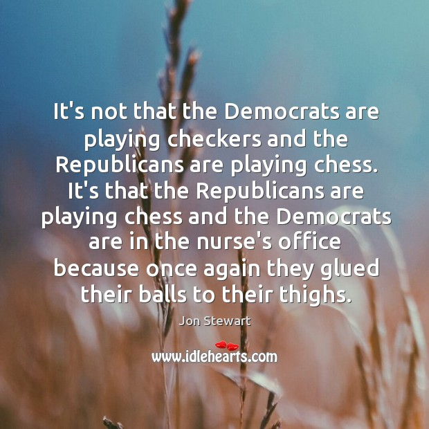 It's not that the Democrats are playing checkers and the Republicans are Image