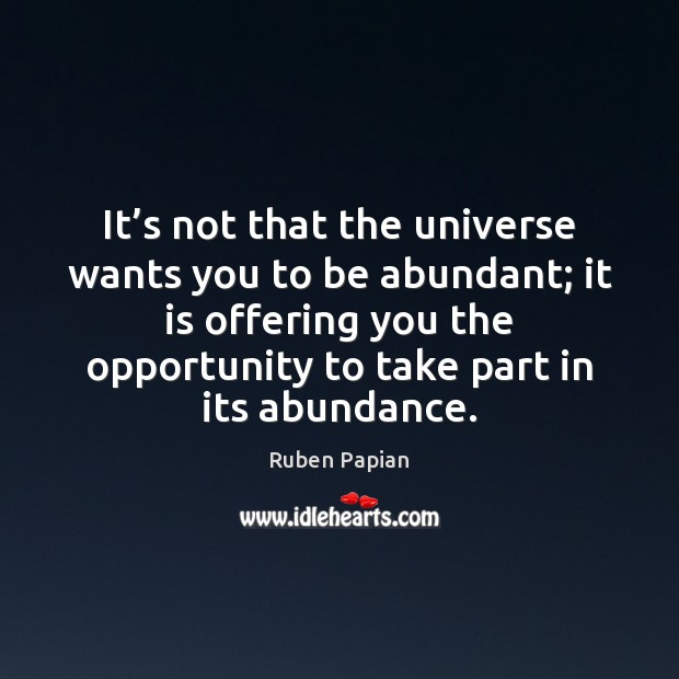 Image, It's not that the universe wants you to be abundant; it